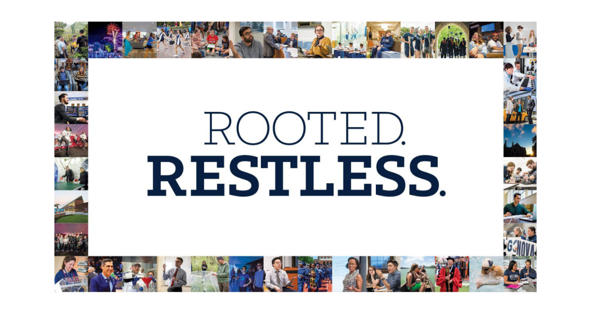 "A text treatment of the words ""Rooted. Restless."" surrounding by numerous photos of Villanova University faculty, students and leadership"