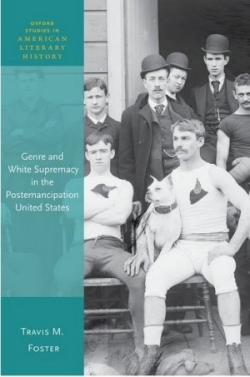 Genre and White Supremacy in the Postemancipation United States (Oxford University Press, 2020) by Travis M. Foster, PhD, associate professor of English and academic director of Villanova's Gender and Women's Studies Program