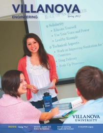 he latest issue of Villanova Engineering, published in April, showcases some of the most unique teaching, research, and service-learning initiatives from the 2011-2012 academic year.