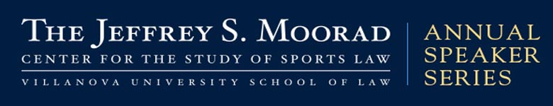 banner image for The Jeffrey S. Moorad Center for the Study of Sports Law Annual Speaker Series