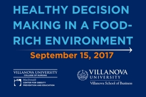 "Villanova College of Nursing's MacDonald Center for Obesity Prevention and Education Partners with Villanova School of Business to Co-Host ""Healthy Decision Making in a Food-Rich Environment"""