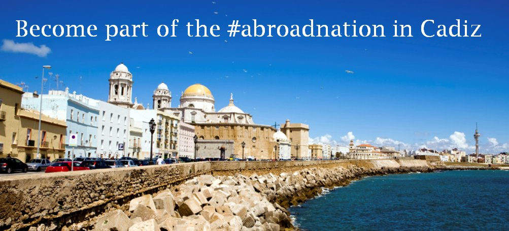 Become part of the #abroadnation in Cádiz